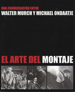 El arte del montaje. Una conversación entre Walter Murch y Michael Ondaatje