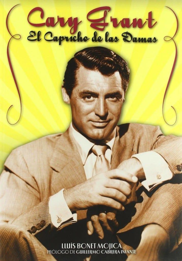 Cary Grant. El capricho de las damas. Lluis Bonet Mojica. T & B EDITORES, 2004.