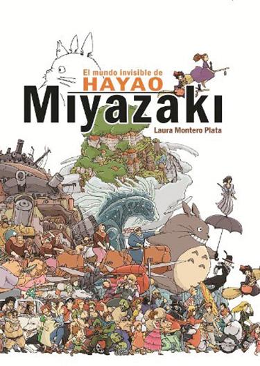 El mundo invisible de Hayao Miyazaki, de Laura Montero Plata