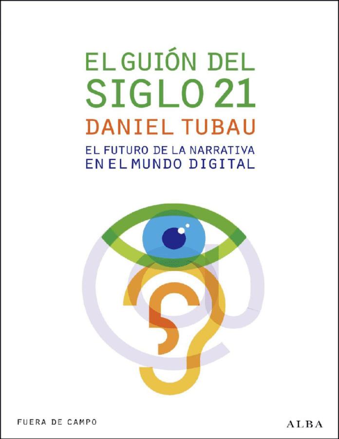 El guión del siglo 21. El futuro de la narrativa en el mundo digital