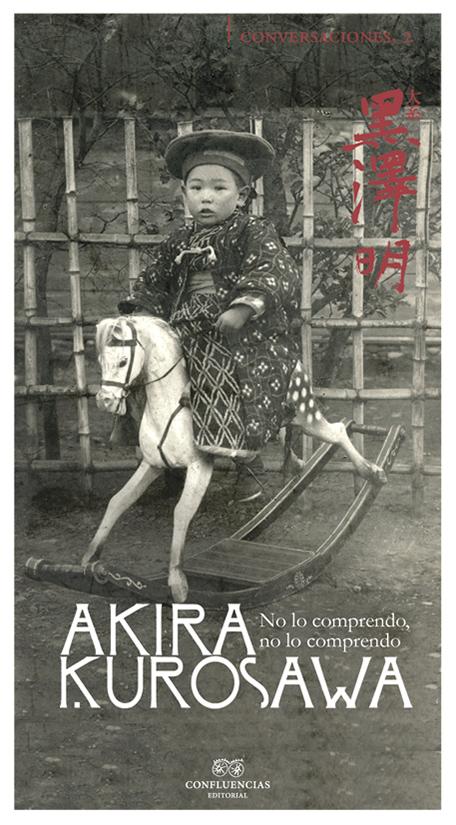 """""""No lo comprendo, no lo comprendo"""". Conversaciones con Akira Kurosawa"""