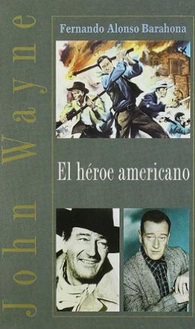 John Wayne. El héroe americano