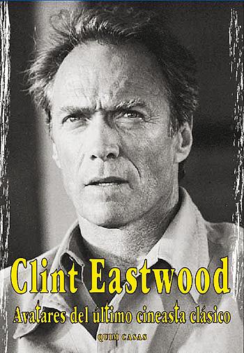 Clint Eastwood: Avatares del  último cineasta clásico