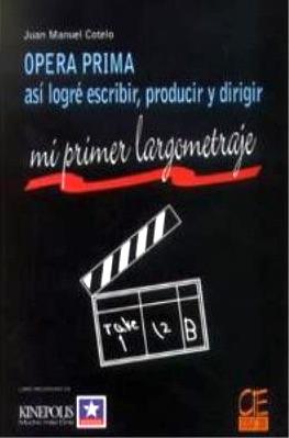 Opera prima: así logré escribir, producir y dirigir mi primer largometraje