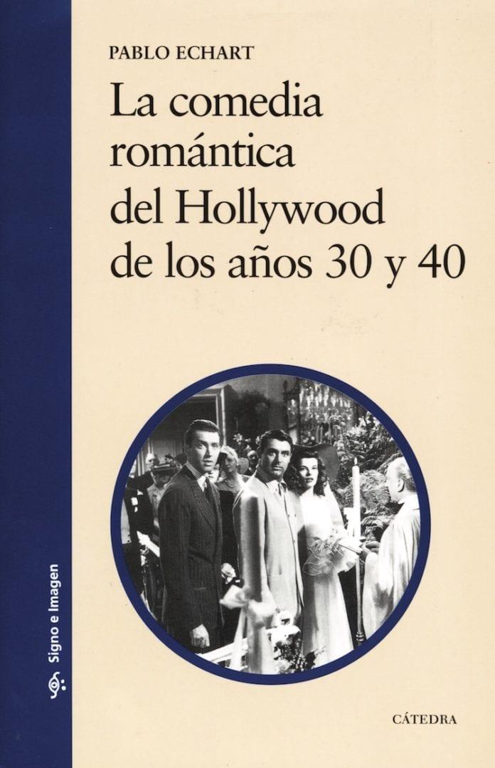 La comedia romántica del Hollywood de los años 30 y 40, de Pablo Echart