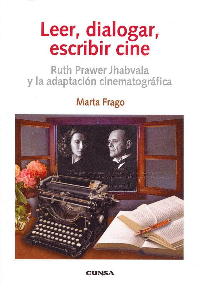 Leer dialogar escribir cine; Ruth Prawer Jhabvala y la adaptación cinematográfica